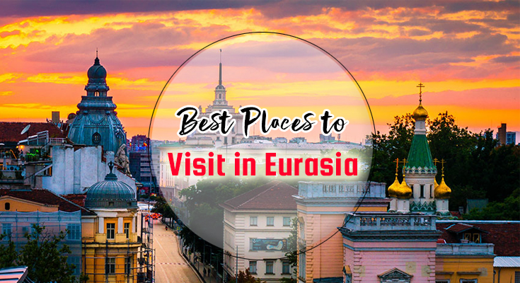 Places to Visit in Eurasia