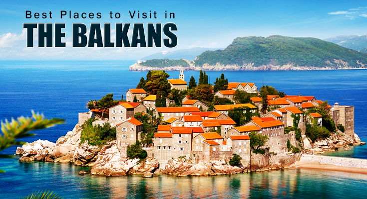 Best Places to Visit in The Balkans