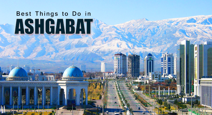 Best Things to Do in Ashgabat