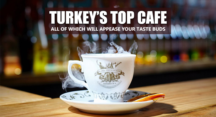 Top Cafes in Turkey