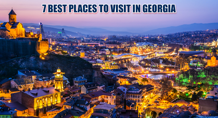 7 Best Places to Visit in Georgia